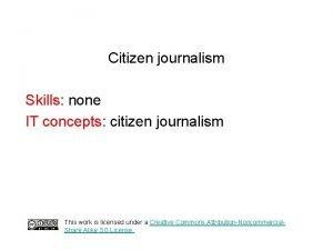 Citizen journalism Skills none IT concepts citizen journalism