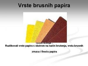 Vrste brusnih papira Ishod uenja Razlikovati vrste papira