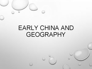 EARLY CHINA AND GEOGRAPHY CHINAS PHYSICAL GEOGRAPHY PLAYED