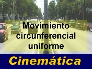 Movimiento circunferencial uniforme Movimiento curvilneo Suma de movimientos