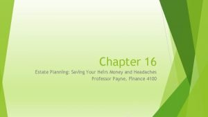 Chapter 16 Estate Planning Saving Your Heirs Money