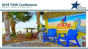 2018 TAIR Conference February 11 February 14 Corpus