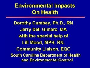 Environmental Impacts On Health Dorothy Cumbey Ph D