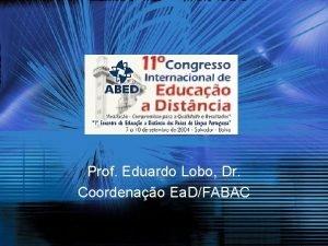 Prof Eduardo Lobo Dr Coordenao Ea DFABAC Inovao