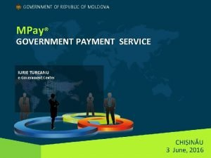 GOVERNMENT OF REPUBLIC OF MOLDOVA MPay GOVERNMENT PAYMENT