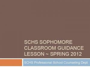 SCHS SOPHOMORE CLASSROOM GUIDANCE LESSON SPRING 2012 SCHS