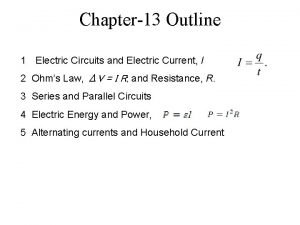 Chapter13 Outline 1 Electric Circuits and Electric Current