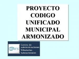 PROYECTO CODIGO UNIFICADO MUNICIPAL ARMONIZADO PLANTEO DEL TEMA