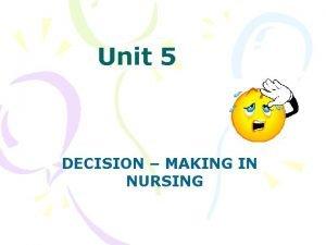 Unit 5 DECISION MAKING IN NURSING Decision Making