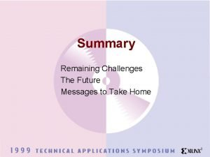 Summary Remaining Challenges The Future Messages to Take