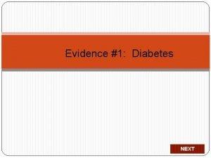 Evidence 1 Diabetes NEXT Introduction Type 1 diabetes