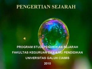 PENGERTIAN SEJARAH 0 leh PROGRAM STUDI PENDIDIKAN SEJARAH