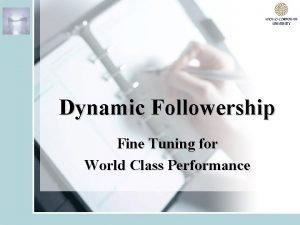 Dynamic Followership Fine Tuning for World Class Performance
