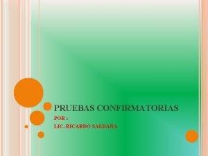 PRUEBAS CONFIRMATORIAS POR LIC RICARDO SALDAA PRUEBAS DE
