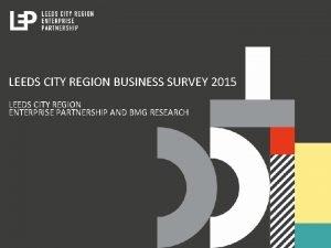 LEEDS CITY REGION BUSINESS SURVEY 2015 LEEDS CITY