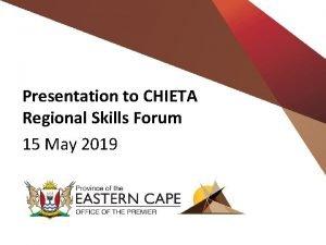 Presentation to CHIETA Regional Skills Forum 15 May
