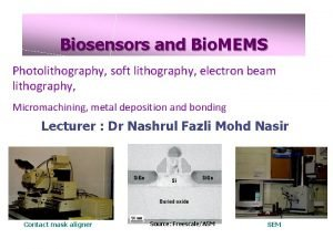 Biosensors and Bio MEMS Photolithography soft lithography electron