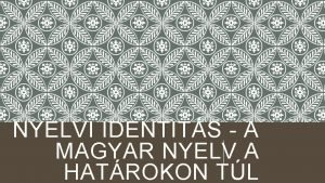 NYELVI IDENTITS A MAGYAR NYELV A HATROKON TL