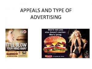 APPEALS AND TYPE OF ADVERTISING Appeals and Type
