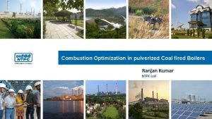 Combustion Optimization in pulverized Coal fired Boilers Ranjan