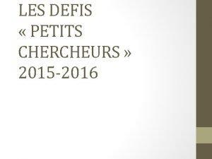LES DEFIS PETITS CHERCHEURS 2015 2016 Comment moins