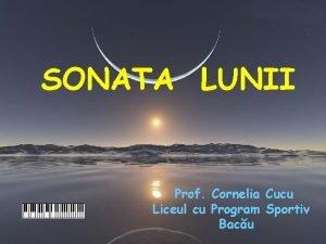 SONATA LUNII Prof Cornelia Cucu Liceul cu Program