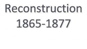 Reconstruction 1865 1877 Reconstruction The period between the