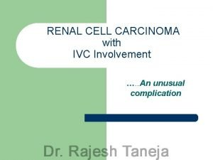 RENAL CELL CARCINOMA with IVC Involvement An unusual