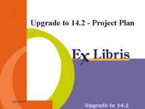 Upgrade to 14 2 Project Plan 28022021 Upgrade