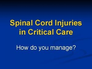 Spinal Cord Injuries in Critical Care How do