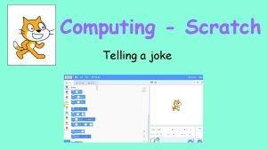 Computing Scratch Telling a joke Telling a joke