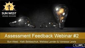 Assessment Feedback Webinar 2 Sun West Kelli Boklaschuk