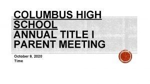 COLUMBUS HIGH SCHOOL ANNUAL TITLE I PARENT MEETING