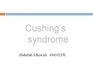 Cushings syndrome Abdullah Alhowidi 434102376 Definition Cushings syndrome