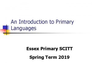 An Introduction to Primary Languages Essex Primary SCITT