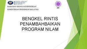 BAHAGIAN TEKNOLOGI PENDIDIKAN KEMENTERIAN PENDIDIKAN MALAYSIA BENGKEL RINTIS