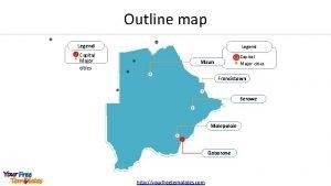 Outline map Legend Capital Major cities Maun Francistown