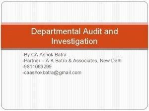 Departmental Audit and Investigation By CA Ashok Batra