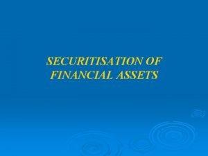 SECURITISATION OF FINANCIAL ASSETS SECURITISATION OF FINANCIAL ASSETS