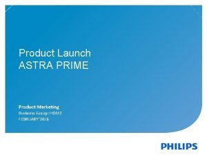Product Launch ASTRA PRIME Product Marketing Business Group