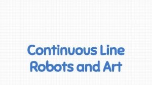 Continuous Line Robots and Art Make an acrostic