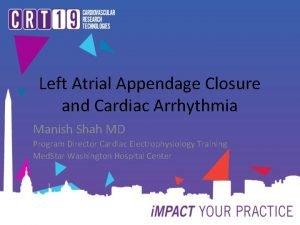 Left Atrial Appendage Closure and Cardiac Arrhythmia Manish