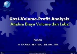 CostVolumeProfit Analysis Analisa Biaya Volume dan Laba DOSEN