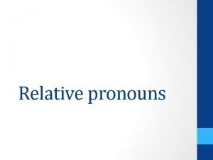 Relative pronouns Relative pronouns Geeft extra informatie over
