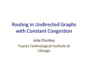 Routing in Undirected Graphs with Constant Congestion Julia