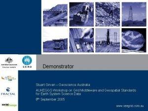 Demonstrator Stuart Girvan Geoscience Australia AUKEGGS Workshop on