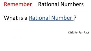 Remember Rational Numbers What is a Rational Number