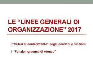 LE LINEE GENERALI DI ORGANIZZAZIONE 2017 I Criteri