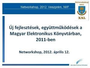 Networkshop 2012 Veszprm NIIF j fejlesztsek egyttmkdsek a