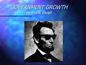 GOVERNMENT GROWTH by Frank Elwell Government Growth The